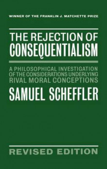 The Rejection of Consequentialism av Samuel Scheffler (Innbundet)