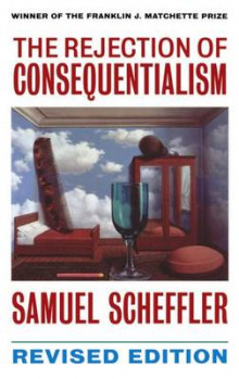 The Rejection of Consequentialism av Samuel Scheffler (Heftet)