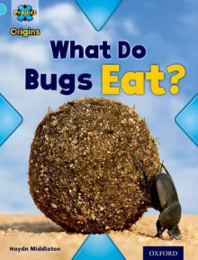 Project X Origins: Light Blue Book Band, Oxford Level 4: Bugs: What Do Bugs Eat? av Haydn Middleton (Heftet)