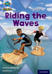 Project X Origins: White Book Band, Oxford Level 10: Journeys: Riding the Waves av Anthony McGowan (Heftet)