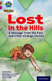 Project X Origins: Brown Book Band, Oxford Level 10: Lost and Found: Lost in the Hills, A Message from the Past and other strange stories av Julia Golding (Heftet)