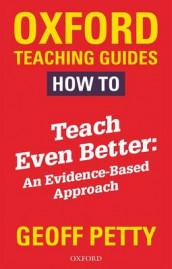 How to Teach Even Better: An Evidence-Based Approach av Geoff Petty (Heftet)