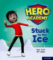 Hero Academy: Oxford Level 5, Green Book Band: Stuck to the Ice av Kate Scott (Heftet)