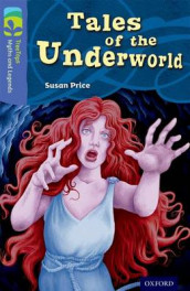 Oxford Reading Tree TreeTops Myths and Legends: Level 17: Tales Of The Underworld av Susan Price (Heftet)