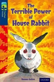Oxford Reading Tree TreeTops Fiction: Level 14 More Pack A: The Terrible Power of House Rabbit av Susan Gates (Heftet)