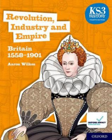 KS3 History 4th Edition: Revolution, Industry and Empire: Britain 1558-1901 Student Book av Aaron Wilkes (Heftet)