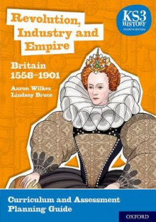 KS3 History 4th Edition: Revolution, Industry and Empire: Britain 1558-1901 Curriculum and Assessment Planning Guide av Aaron Wilkes og Lindsay Bruce (Heftet)