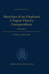 Sketches of an Elephant: A Topos Theory Compendium av Peter T. Johnstone (Innbundet)