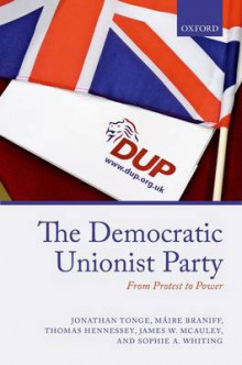 The Democratic Unionist Party av Jonathan Tonge, Maire Braniff, Thomas Hennessey, James W. McAuley og Sophie Whiting (Innbundet)