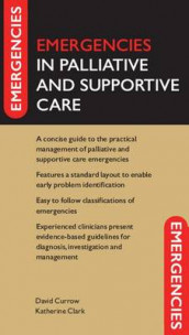 Emergencies in Palliative and Supportive Care av Katherine Clark og David Currow (Heftet)