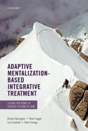 Adaptive Mentalization-Based Integrative Treatment av Dickon Bevington, Liz Cracknell, Peter Fonagy og Peter Fuggle (Heftet)