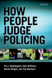 How People Judge Policing av P. A. J. Waddington, Martin Wright, Kate Williams og Tim Newburn (Heftet)