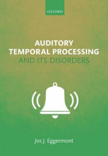 Auditory Temporal Processing and its Disorders av Jos J. Eggermont (Innbundet)