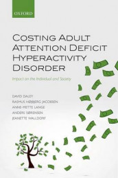 Costing Adult Attention Deficit Hyperactivity Disorder av David Daley, Rasmus Hojbjerg Jacobsen, Anne-Mette Lange, Anders Sorensen og Jeanette Walldorf (Innbundet)