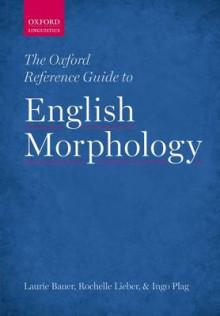 The Oxford Reference Guide to English Morphology av Laurie Bauer, Rochelle Lieber og Ingo Plag (Heftet)