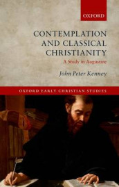 Contemplation and Classical Christianity av John Peter Kenney (Heftet)