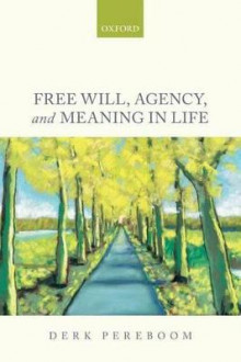 Free Will, Agency, and Meaning in Life av Derk Pereboom (Heftet)