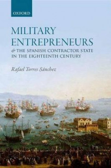 Military Entrepreneurs and the Spanish Contractor State in the Eighteenth Century av Rafael Torres Sanchez (Innbundet)