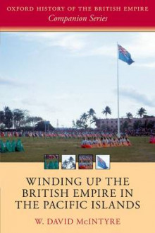 Winding Up the British Empire in the Pacific Islands av W. David McIntyre (Heftet)
