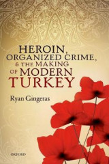 Omslag - Heroin, Organized Crime, and the Making of Modern Turkey