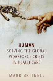 Human: Solving the global workforce crisis in healthcare av Mark Britnell (Heftet)