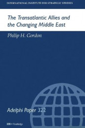 The Transatlantic Allies and the Changing Middle East av Philip H Gordon (Heftet)