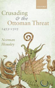 Crusading and the Ottoman Threat, 1453-1505 av Norman Housley (Innbundet)