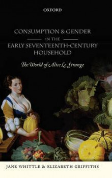 Consumption and Gender in the Early Seventeenth-Century Household av Jane Whittle og Elizabeth Griffiths (Innbundet)