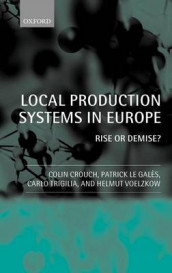 Local Production Systems in Europe: Rise or Demise? av Colin Crouch, Patrick Le Gales, Carlo Trigilia og Helmut Voelzkow (Innbundet)