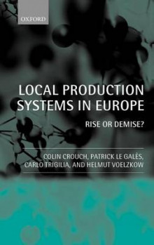 Local Production Systems in Europe: Rise or Demise? av Colin Crouch, Carlo Trigilia, Patrick Le Gales og Helmut Voelzkow (Innbundet)