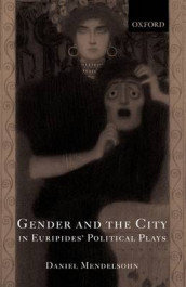 Gender and the City in Euripides' Political Plays av Daniel Mendelsohn (Innbundet)