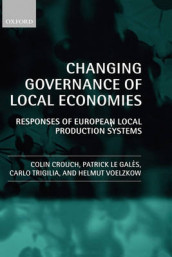 Changing Governance of Local Economies av Colin Crouch, Patrick Le Gales, Carlo Trigilia og Helmut Voelzkow (Innbundet)