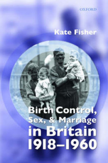 Birth Control, Sex, and Marriage in Britain 1918-1960 av Kate Fisher (Innbundet)