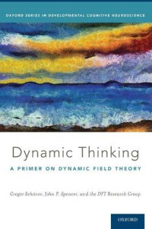 Dynamic Thinking av Gregor Schoner, John Spencer og DFT Research Group (Innbundet)