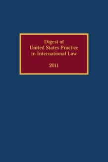 Digest of United States Practice in International Law 2011 2011 av CarrieLyn D. Guymon (Innbundet)