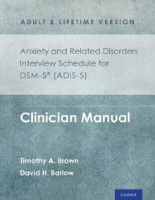 Anxiety and Related Disorders Interview Schedule for DSM-5 (ADIS-5) - Adult and Lifetime Version av Timothy A. Brown og David H. Barlow (Heftet)