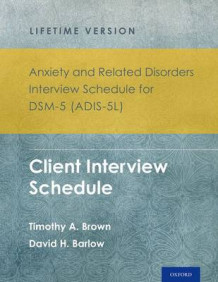 Anxiety and Related Disorders Interview Schedule for DSM-5 (ADIS-5) - Lifetime Version av Timothy A. Brown og David H. Barlow (Samlepakke)