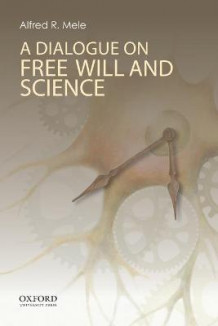 A Dialogue on Free Will and Science av Alfred R. Mele (Heftet)