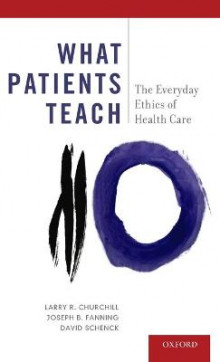What Patients Teach av Larry Churchill, Joseph B. Fanning og David Schenck (Innbundet)