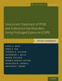 Concurrent Treatment of PTSD and Substance Use Disorders Using Prolonged Exposure (COPE) av Sudie E. Back, Edna B. Foa, Therese K. Killeen, Katherine L. Mills, Kathleen M. Carroll, Maree Teesson, Bonnie Dansky Cotton og Kathleen T. Brady (Heftet)