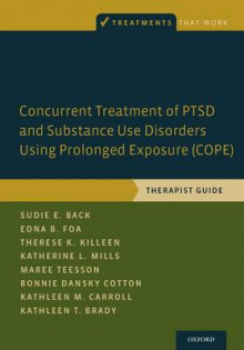 Concurrent Treatment of PTSD and Substance Use Disorders Using Prolonged Exposure (COPE) av Sudie E. Back, Edna B. Foa, Therese K. Killeen, Katherine L. Mills, Maree Teesson, Bonnie Dansky Cotton, Kathleen M. Carroll og Kathleen T. Brady (Heftet)