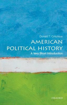 American Political History: A Very Short Introduction av Donald Critchlow (Heftet)