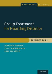 Group Treatment for Hoarding Disorder av Jordana Muroff, Patty Underwood og Gail S. Steketee (Heftet)