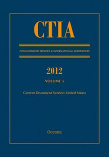 CTIA: Consolidated Treaties & International Agreements 2012: Volume 5 (Innbundet)