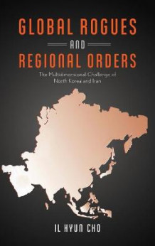 Global Rogues and Regional Orders av Hyun Cho (Innbundet)