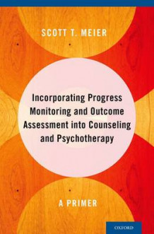 Incorporating Progress Monitoring and Outcome Assessment into Counseling and Psychotherapy av Scott T. Meier (Innbundet)