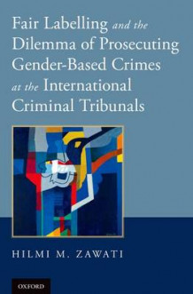 Fair Labelling and the Dilemma of Prosecuting Gender-Based Crimes at the International Criminal Tribunals av Hilmi M. Zawati (Innbundet)