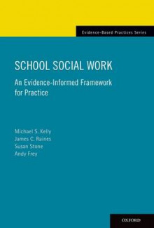 School Social Work: An Evidence-Informed Framework for Practice av James C. Raines, Michael Kelly, Susan Stone og Andy Frey (Heftet)