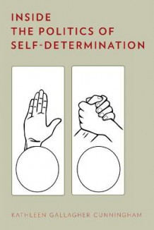 Inside the Politics of Self-Determination av Kathleen Gallagher Cunningham (Heftet)