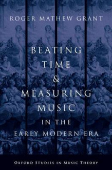 Beating Time and Measuring Music in the Early Modern Era av Roger Mathew Grant (Innbundet)